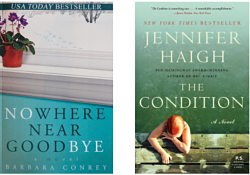 Nowhere Near Goodbye by Barbara Conrey and The Condition by Jennifer Haigh