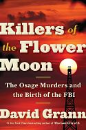 Killers of the Flower Moon: The Osage Murders and the Birth of the FBI by David Grann