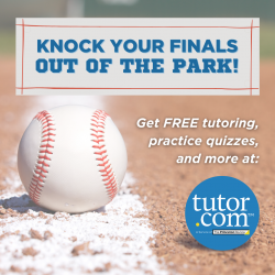Knock Your Finals Out of the Park! Get FREE tutoring practice quizzes and more at Tutor.com