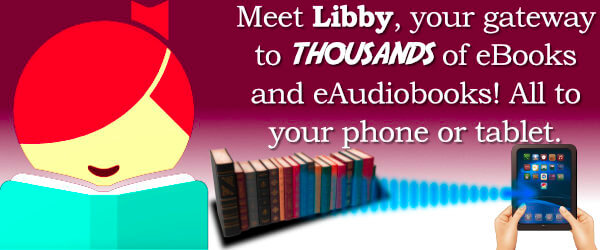 Meet Libby, your gateway to THOUSANDS of eBooks and eAudiobooks! All to your phone or tablet.