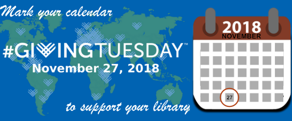 Mark your calendar #givingtuesday November 27, 2018 to support your library.