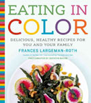 Find it at your library: Eating in Color: Delicious, Healthy Recipes for you and your Family