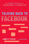 Find it at your Library - Talking back to Facebook : the common sense guide to raising kids in the digital age