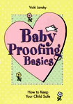 Find it at your Library - Baby Proofing Basics: How to Keep your Child Safe