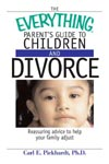 Find it at your library: The Everything Parent's Guide to Children and Divorce: Reassuring Advice to Help Your Family Adjust