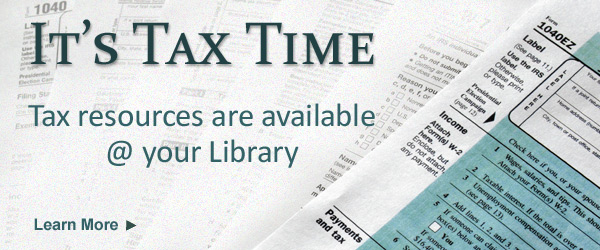 It's Tax Time - Income tax resources are available at your library.