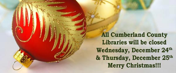 Cumberland County Libraries will be closed December 24th and 25th.