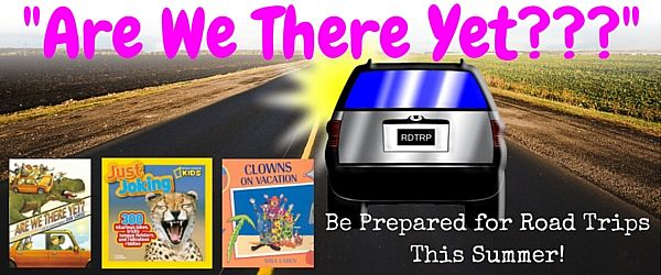 Are We There Yet? Be Prepared for Road Trips This Summer!