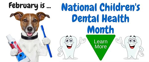 February is National Children's Dental Health Month - Learn More