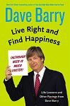 Find it at your library : Dave Barry - Live Right and Find Happiness (although Beer is much faster)