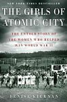 Find it at your Library : The Girls of Atomic City : the Untold Story of the Women Who Helped Win World War II