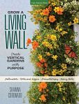 Compiles step-by-step instructions for designing, arranging, and constructing twenty vertical gardens, along with tips on choosing equipment and plants.