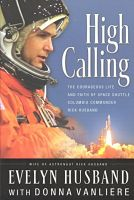 Find it at the Library: High Calling: The Courageous Life and Faith of Space Shuttle Columbia Commander Rick Husband