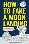 Find it at your Library : How To Fake A Moon Landing : Exposing the Myths of Science Denial