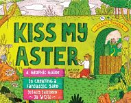 Find it at your Library: Kiss My Aster : A Graphic Guide to Creating a Fantastic Yard Totally Tailored to You
