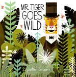 Find it at your Library : Mr. Tiger Goes Wild