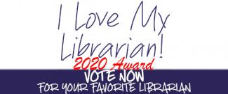 I Love My Librarian - 2020 Award - Vote Now For Your Favorite Librarian