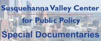 Susquehanna Valley Center for Public Policy - Special Documentaries