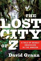 Book cover: The Lost City of Z: A Tale of Deadly Obsession in the Amazon