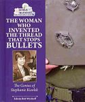 The Woman Who Invented the Thread That Stops Bullets : The Genius of Stephanie Kwolak